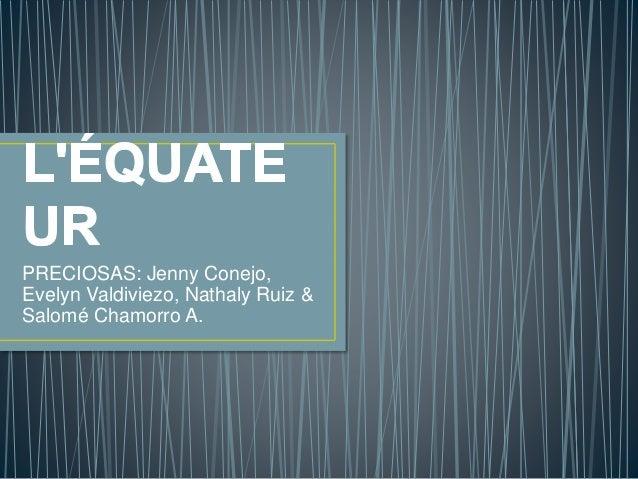 PRECIOSAS: Jenny Conejo, Evelyn Valdiviezo, Nathaly Ruiz & Salomé Chamorro A.