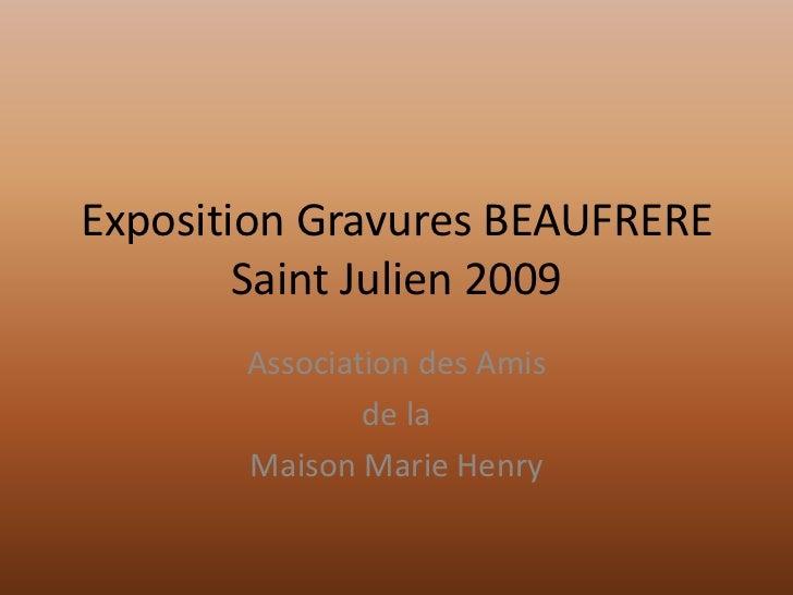 Exposition Gravures BEAUFRERESaint Julien 2009<br />Association des Amis<br />de la<br />Maison Marie Henry<br />