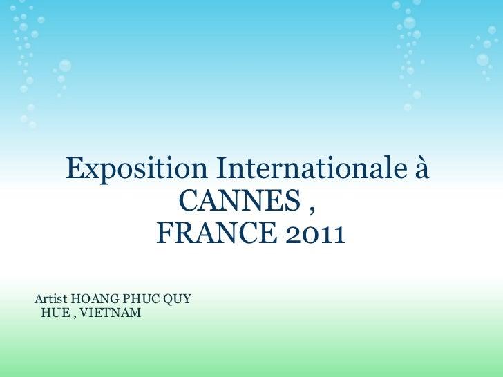 Exposition Internationale à CANNES , FRANCE 2011  Artist HOANG PHUC QUY    HUE , VIETNAM