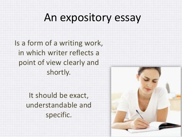 expository essay form Expository writing is a broad genre of fact-based literature meant to inform the reader about something in general, it can include magazine articles, newspapers, textbooks, encyclopedias, formal or informal essays, or even social media posts.