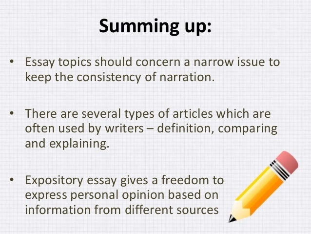 expository essay topics for college students Students are often asked to write expository essays for various college-level courses, including english, history, and the social sciences the expository essay is often used on exams or as a form of evaluation because it lends itself to a style that does not necessarily require deep levels of research.