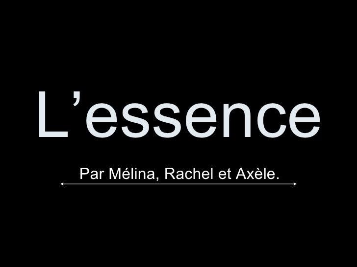 L'essence   Par Mélina, Rachel et Axèle.