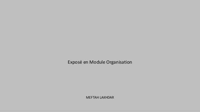 Exposé en Module Organisation MEFTAH LAKHDAR