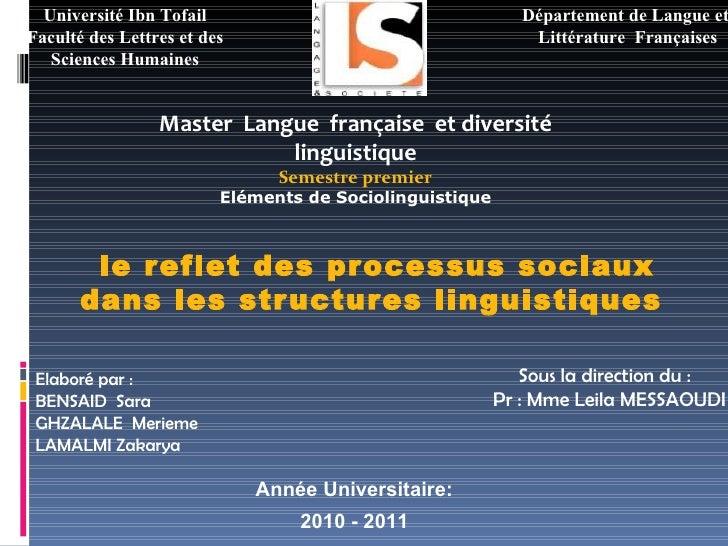 le reflet des processus sociaux dans les structures linguistiques Année Universitaire: 2010 - 2011 Elaboré par : BENSAID ...