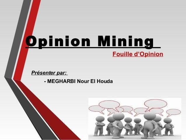 Opinion Mining Fouille d'Opinion Présenter par: - MEGHARBI Nour El Houda