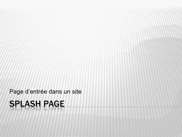 Splash Page<br />Page d'entrée dans un site<br />