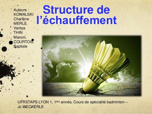 Structure de  l'échauffement  Auteurs :  KOWALSKI  Charlène  MERLE  Vanina  THIN  Manon  COURTOIS  Baptiste  UFRSTAPS LYON...
