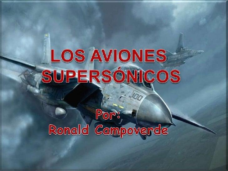 UN AVIÓN SUPERSÓNICO es una aeronavecapaz de sobrepasar la barrera delsonido, partiendo así del número Mach, es decira 343...