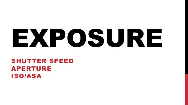 EXPOSURE SHUTTER SPEED APERTURE ISO/ASA