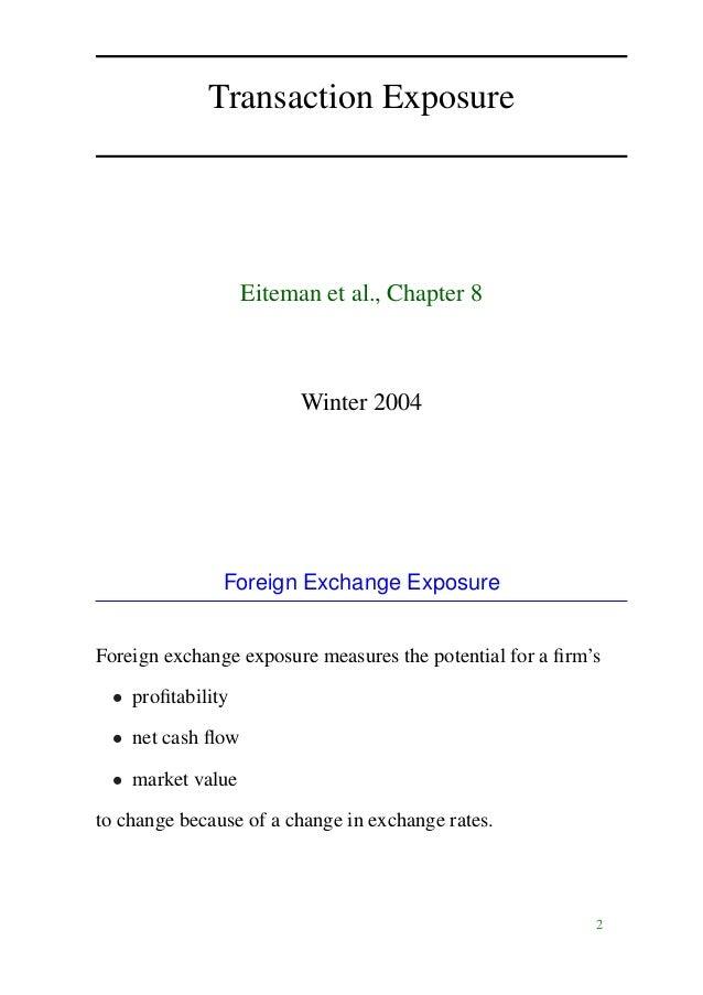 Transaction Exposure Eiteman et al., Chapter 8 Winter 2004 Foreign Exchange Exposure Foreign exchange exposure measures th...