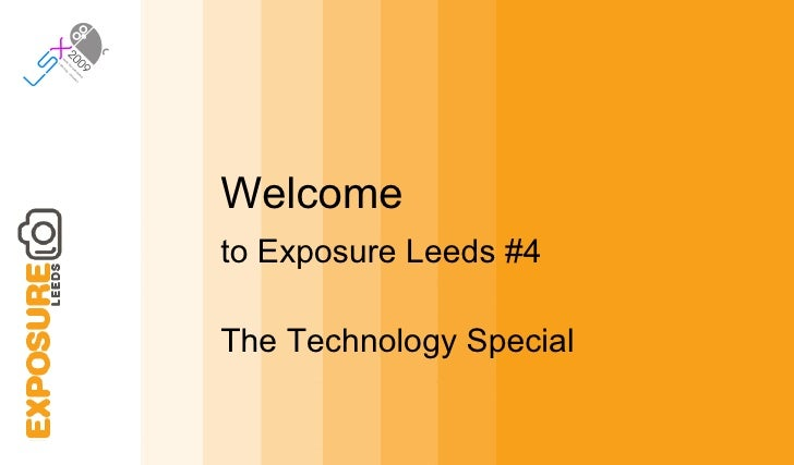 Welcome to Ex posure Leeds #4 The Technology Special