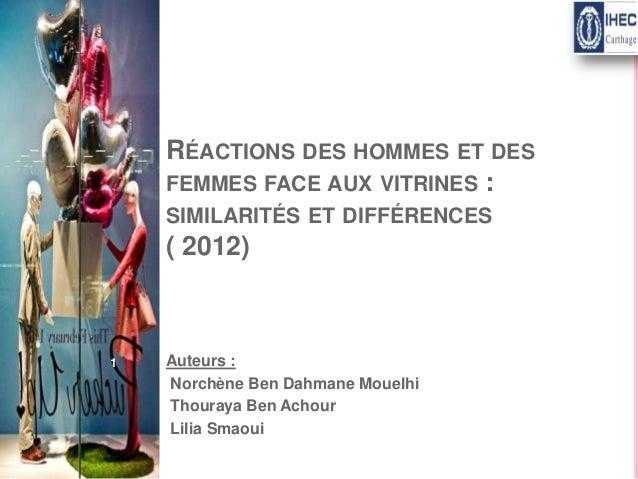 RÉACTIONS DES HOMMES ET DES FEMMES FACE AUX VITRINES : SIMILARITÉS ET DIFFÉRENCES  ( 2012)  1  Auteurs : Norchène Ben Dahm...
