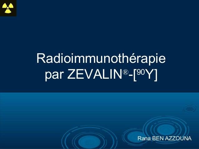 Radioimmunothérapie par ZEVALIN® -[90 Y] Rana BEN AZZOUNA