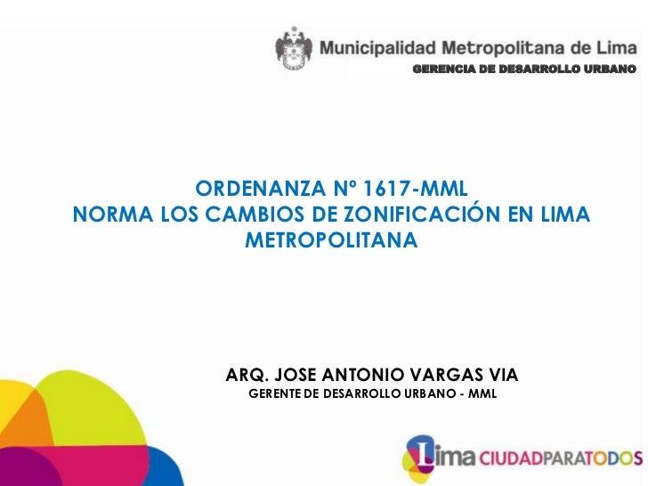 GERENCIA DE DESARROLLO URBANO         ORDENANZA Nº 1617-MMLNORMA LOS CAMBIOS DE ZONIFICACIÓN EN LIMA            METROPOLIT...