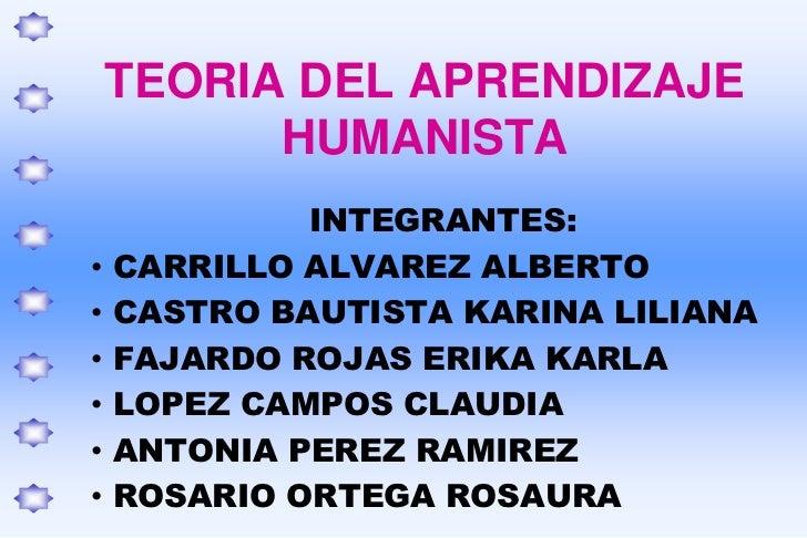 TEORIA DEL APRENDIZAJEHUMANISTA<br />INTEGRANTES:<br /><ul><li> CARRILLO ALVAREZ ALBERTO
