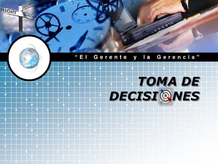 """""""El Gerente y la Gerencia""""<br />TOMA DE DECISIONES<br />"""