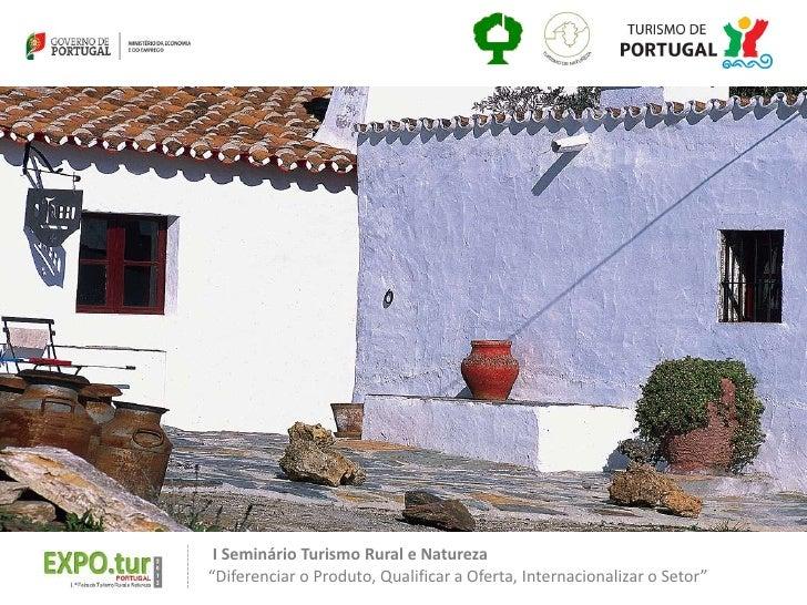 """I Seminário Turismo Rural e Natureza""""Diferenciar o Produto, Qualificar a Oferta, Internacionalizar o Setor"""""""