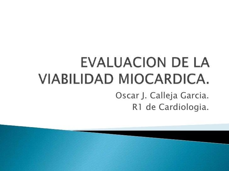 Oscar J. Calleja Garcia.   R1 de Cardiologia.