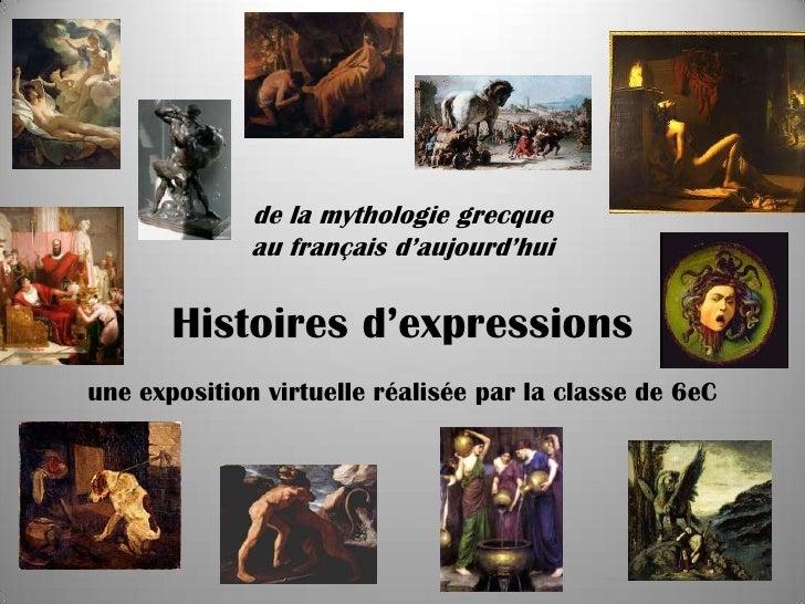 de la mythologie grecque              au français d'aujourd'hui       Histoires d'expressionsune exposition virtuelle réal...