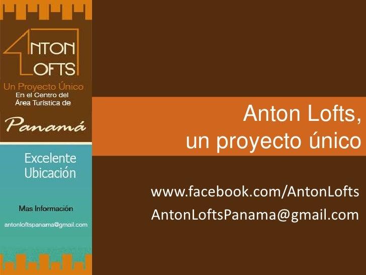 Anton Lofts,    un proyecto únicowww.facebook.com/AntonLoftsAntonLoftsPanama@gmail.com