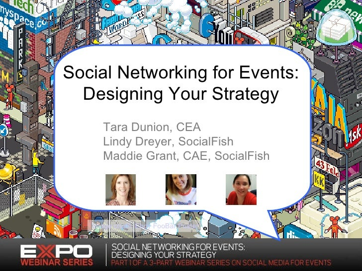 Social Networking for Events: Designing Your Strategy Image credit: Eboy FooBar Poster Tara Dunion, CEA Lindy Dreyer, Soci...