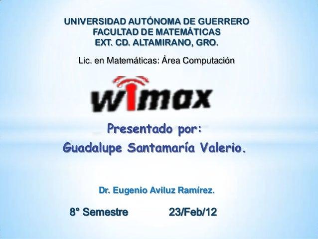 Presentado por: Guadalupe Santamaría Valerio. 8° Semestre 23/Feb/12 UNIVERSIDAD AUTÓNOMA DE GUERRERO FACULTAD DE MATEMÁTIC...