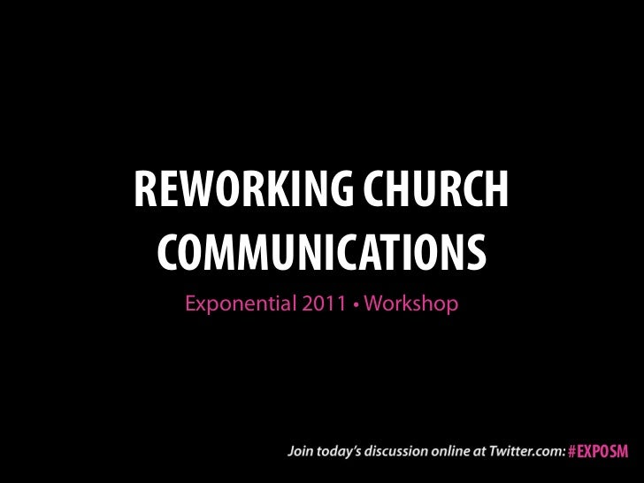REWORKING CHURCH COMMUNICATIONS  Exponential 2011 • Workshop                                #EXPOSM