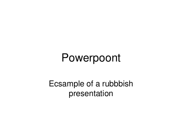 PowerpoontEcsample of a rubbbish    presentation