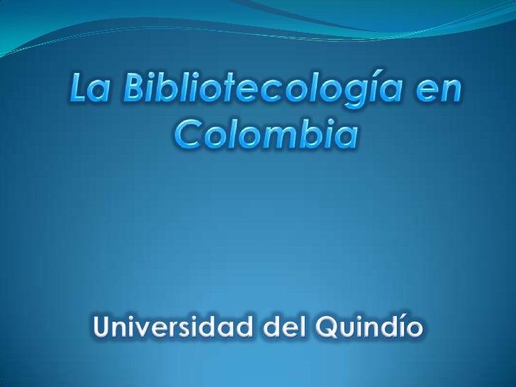 La Bibliotecología en Colombia<br />Universidad del Quindío<br />