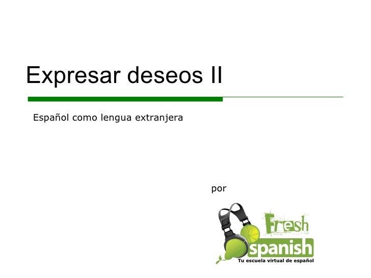 Expresar deseos II por Español como lengua extranjera Tu escuela virtual de español
