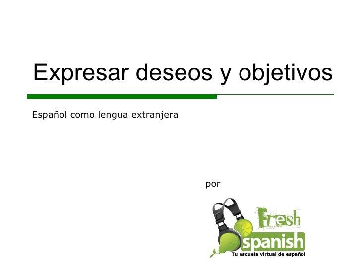 Expresar deseos y objetivos por Español como lengua extranjera Tu escuela virtual de español
