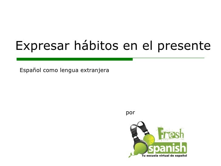 Learn Spanish with Fresh Spanish: Expresar hábitos en el presente