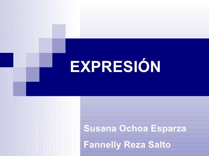EXPRESIÓN   Susana Ochoa Esparza Fannelly Reza Salto