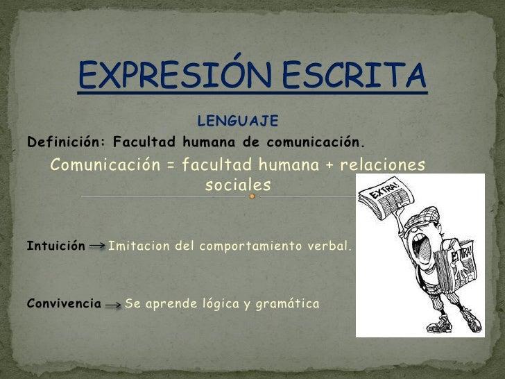 LENGUAJEDefinición: Facultad humana de comunicación.   Comunicación = facultad humana + relaciones                     soc...