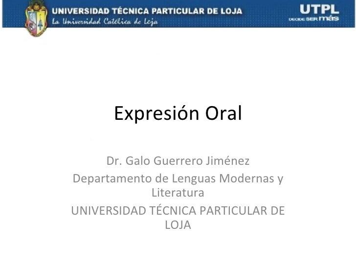 Expresión Oral     Dr. Galo Guerrero JiménezDepartamento de Lenguas Modernas y             LiteraturaUNIVERSIDAD TÉCNICA P...