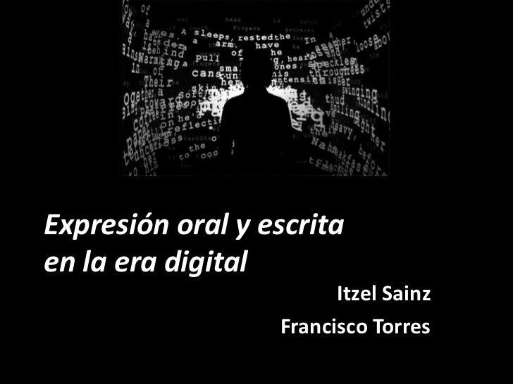 Expresión oral y escritaen la era digital                        Itzel Sainz                  Francisco Torres