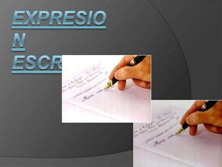Expresion escrita   Es            la        forma          de    comunicarnos,       expresarnos,      dar    ideas, apor...