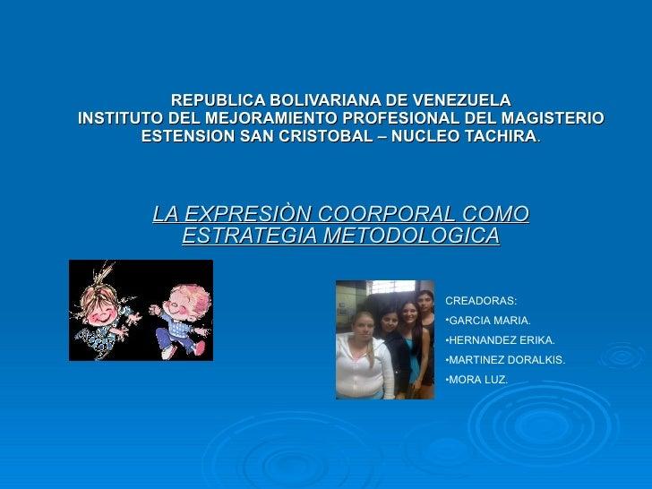 REPUBLICA BOLIVARIANA DE VENEZUELA INSTITUTO DEL MEJORAMIENTO PROFESIONAL DEL MAGISTERIO ESTENSION SAN CRISTOBAL – NUCLEO ...