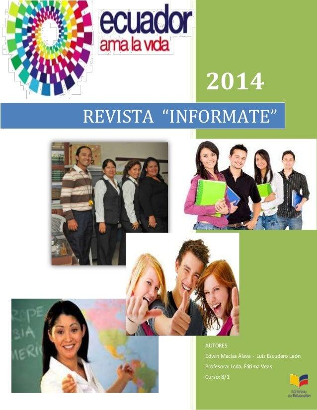 "2014 REVISTA ""INFORMATE""  AUTORES: Edwin Macías Álava - Luis Escudero León Profesora: Lcda. Fátima Veas Curso: 8/1"