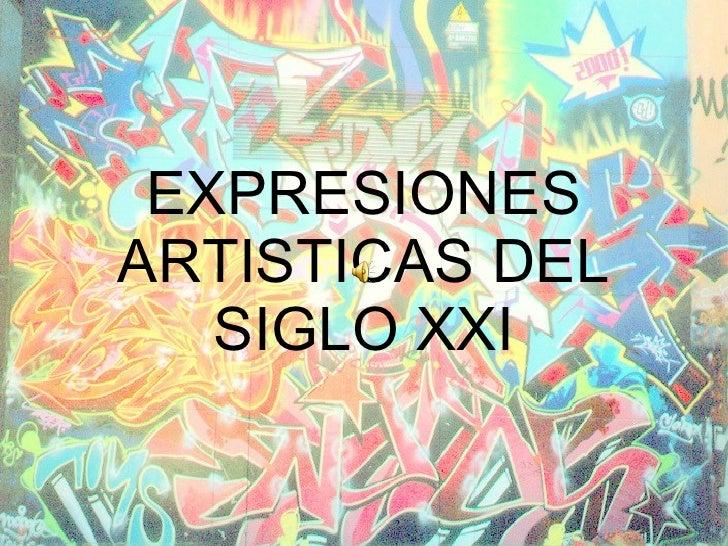 EXPRESIONES ARTISTICAS DEL SIGLO XXI