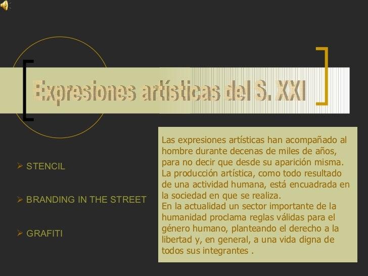 Expresiones artísticas del S. XXI <ul><li>STENCIL </li></ul><ul><li>BRANDING IN THE STREET </li></ul><ul><li>GRAFITI </li>...