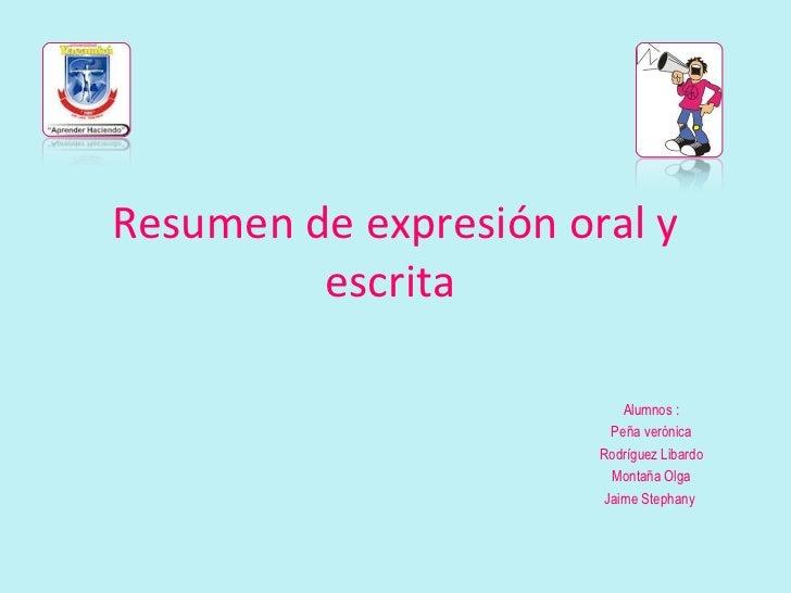 Resumen de expresión oral y         escrita                           Alumnos :                         Peña verónica     ...