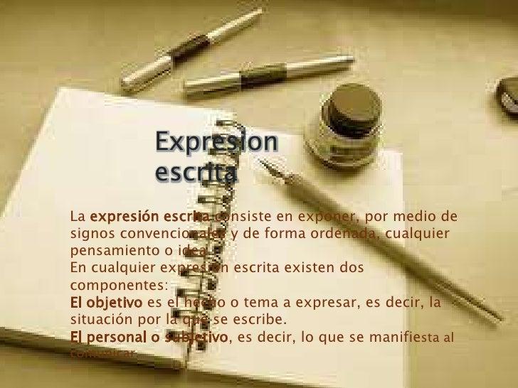 Expresion             escritaLa expresión escrita consiste en exponer, por medio designos convencionales y de forma ordena...