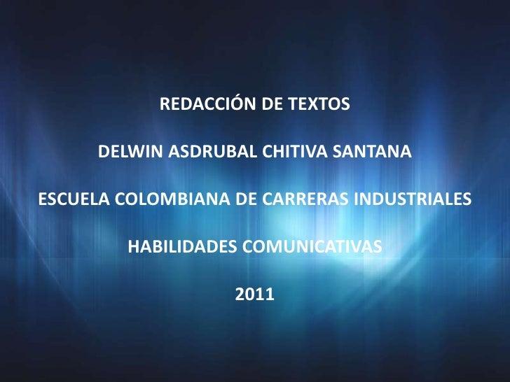 REDACCIÓN DE TEXTOS     DELWIN ASDRUBAL CHITIVA SANTANAESCUELA COLOMBIANA DE CARRERAS INDUSTRIALES        HABILIDADES COMU...