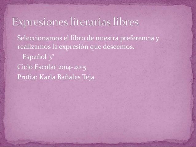 Seleccionamos el libro de nuestra preferencia y realizamos la expresión que deseemos. Español 3° Ciclo Escolar 2014-2015 P...
