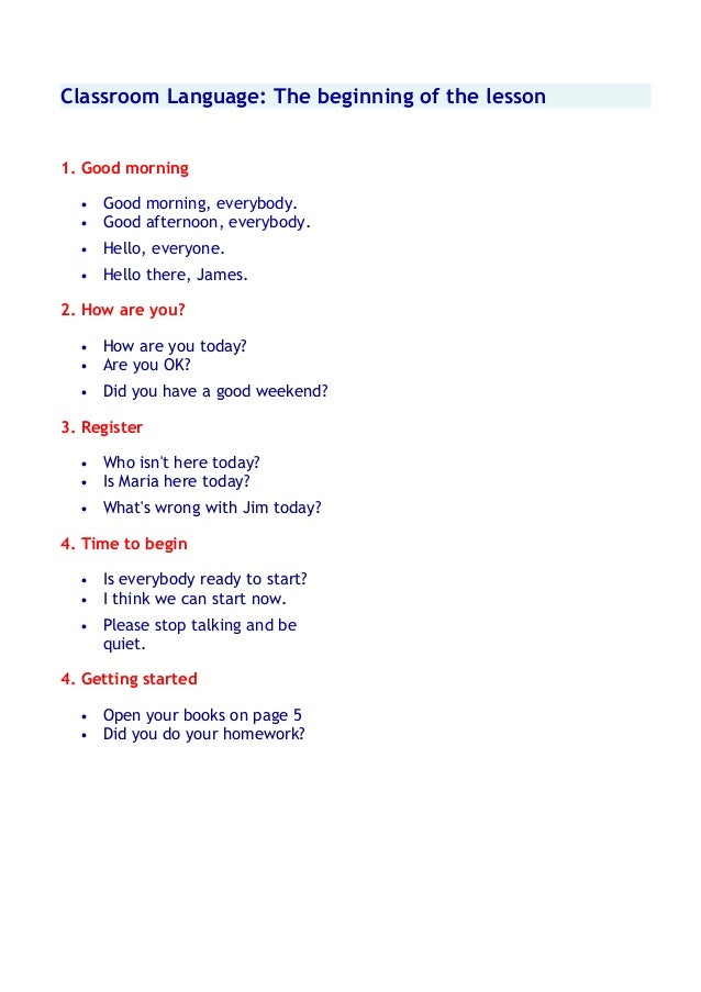 Classroom Language: The beginning of the lesson 1. Good morning • Good morning, everybody. • Good afternoon, everybody. • ...