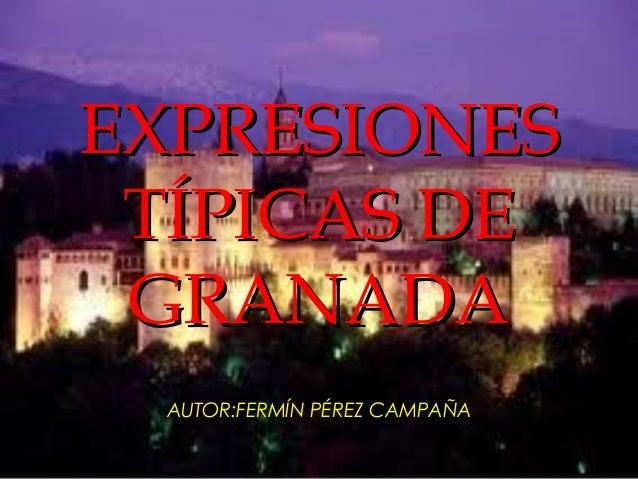 EXPRESIONES TÍPICAS DE GRANADA AUTOR:FERMÍN PÉREZ CAMPAÑA