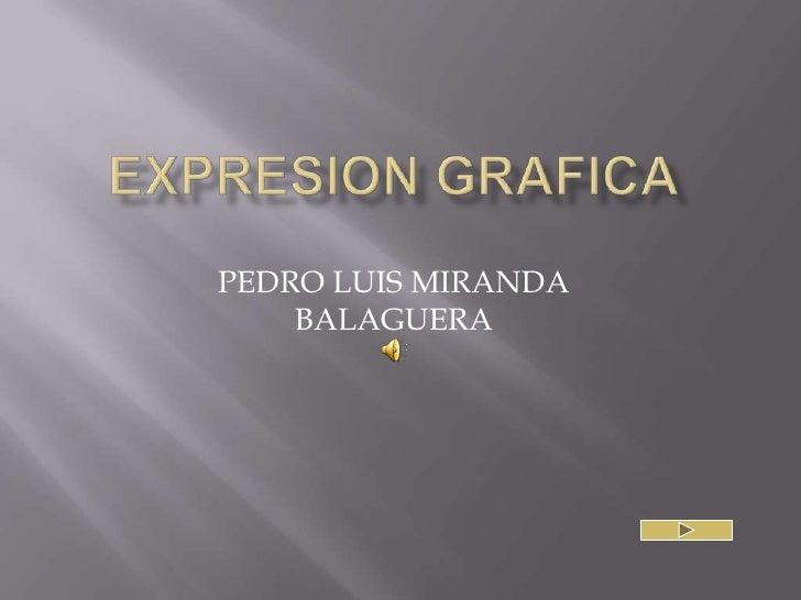 Expresion grafica<br />PEDRO LUIS MIRANDA BALAGUERA<br />