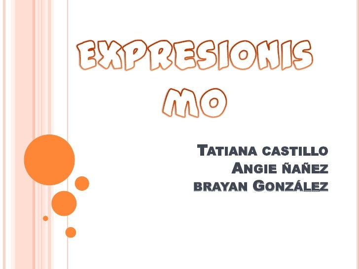 Tatiana castillo Angie ñañez brayan González<br />Expresionismo<br />