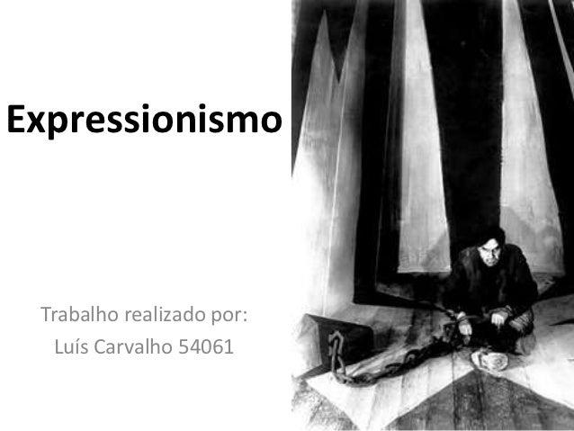 Expressionismo Trabalho realizado por:   Luís Carvalho 54061